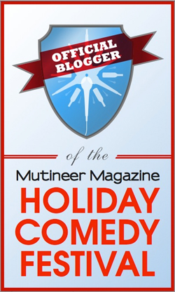 Official Blogger of The Mutineer Magazine Holiday Comedy Festival
